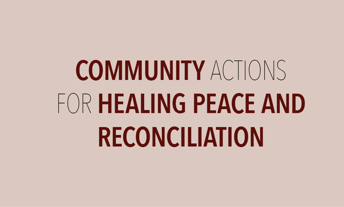 Community Actions for Healing Peace and Reconciliation